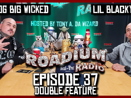 TONY VISION PRESENTS - ROADIUM RADIO - EPISODE 37 - OG BIG WICKED & LIL BLACKY (DOUBLE FEATURE)