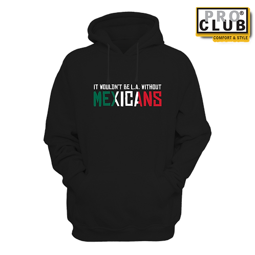 IT WOULDN'T BE L.A. WITHOUT MEXICANS HOODIE BY TONY A.