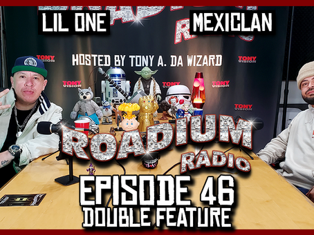 TONY VISION PRESENTS - ROADIUM RADIO - EPISODE 46 - LIL ONE & MEXICLAN (M.O.C) (DOUBLE FEATURE)