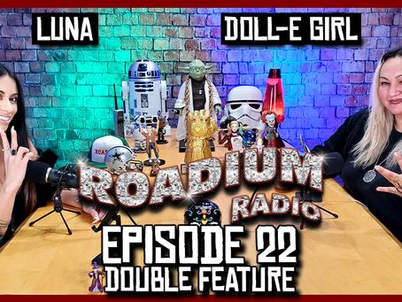 TONY VISION PRESENTS - ROADIUM RADIO - EPISODE 22 - LUNA & DOLL-E GIRL (DOUBLE FEATURE)