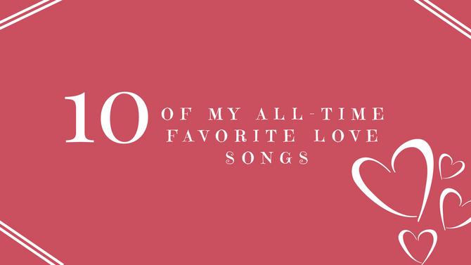 10 of My All-Time Favorite Love Songs