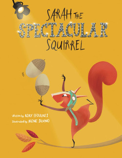 Sarah the Spectacular Squirrel by Rory Ffoulkes and Irene Silvino
