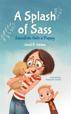 Splash of Sass: Sassafras Gets a Puppy by Janet R. Adams