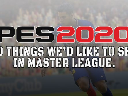 10 things I'd like to see in PES 2020 Master League.