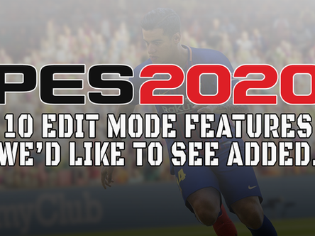 PES 2020: 10 Edit Mode additions we'd like to see.
