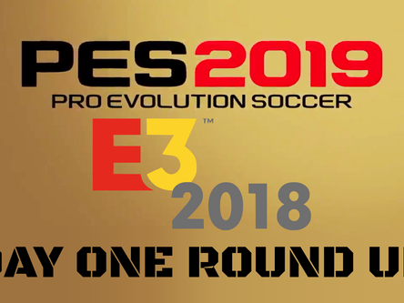 PES 2019 E3 day one roundup