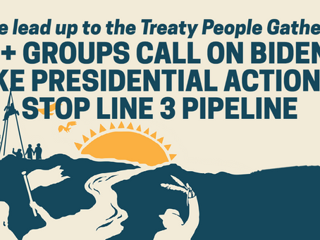 Over 300 Groups Call for President Biden to take Presidential Action to Stop the Line 3 Pipeline