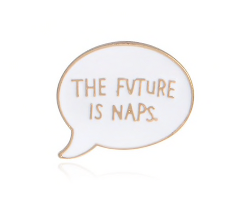 Pin - 'The Future is Naps'