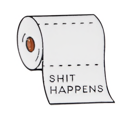 Pin - 'Shit Happens'