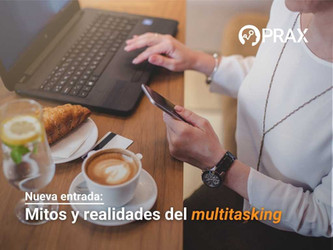 El multitasking: mitos vs. realidades