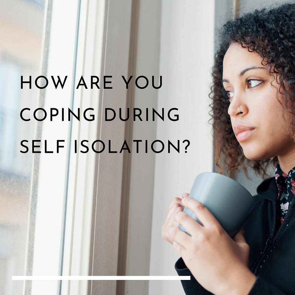 How are you coping during sellf-isolation?
