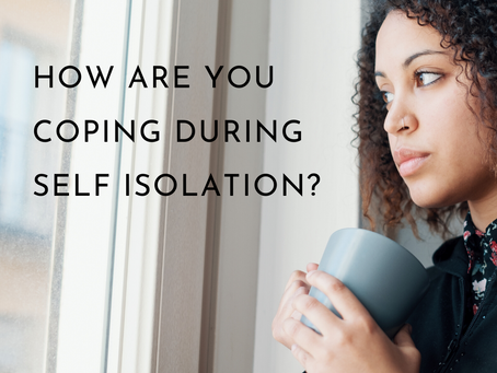 How are you Coping with this Period of Isolation?