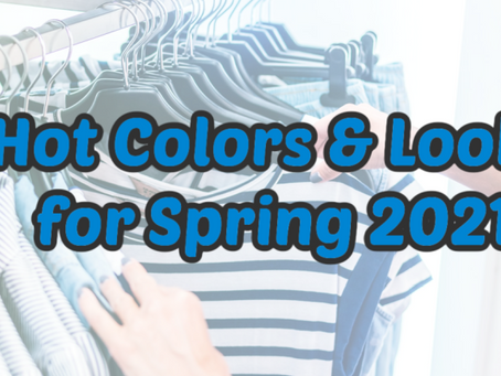 Hot Colors & Looks for Spring 2021