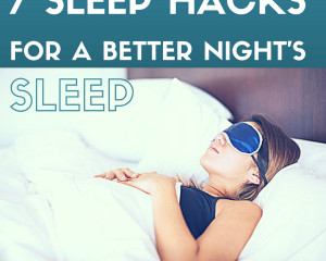 7 Sleep Hacks for a Better Night's Rest