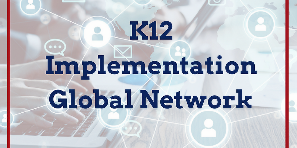 K12 Implementation Global Networking (A Free Event)