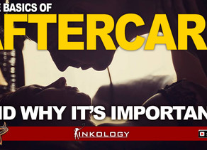 KINKology:  Aftercare! Why is it important?