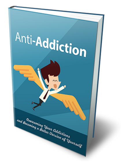 Anti-Addiction: Overcoming Your Addiction And Staying Clean In The Long Term!