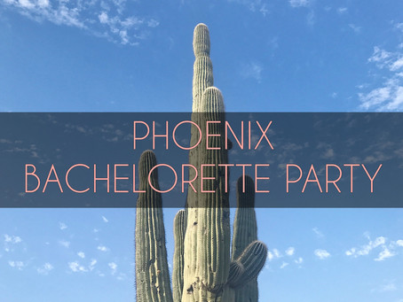Travel Diaries: Phoenix (for a Bachelorette Party!)
