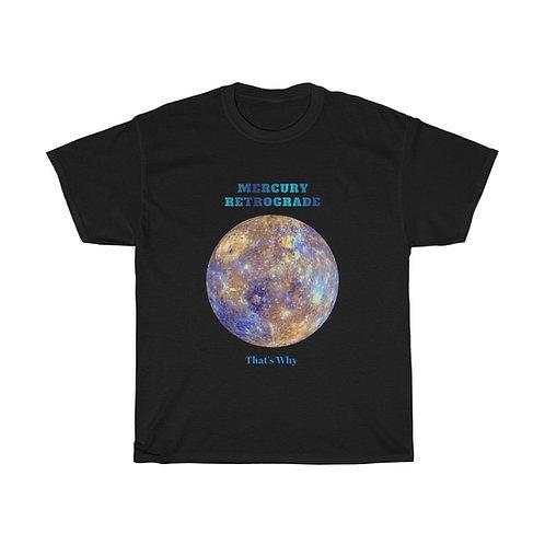 Mercury Retrograde That's Why - Unisex T-Shirt