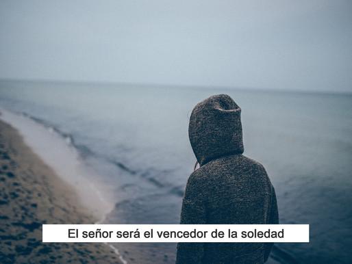 El señor será el vencedor de la soledad