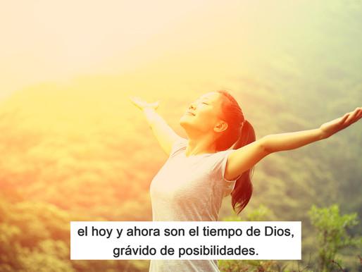 El hoy y ahora son el tiempo de Dios