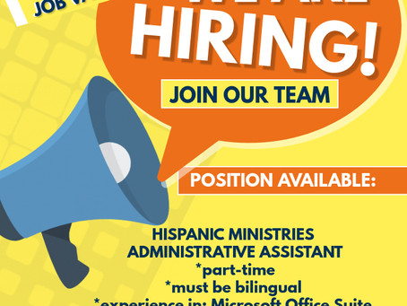 We are hiring!!! Hispanic Ministry Administrative Assistant
