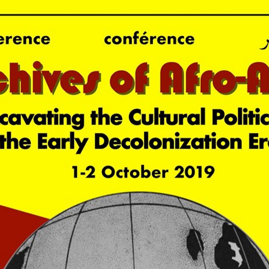 ARCHIVES OF AFRO-ASIA: EXCAVATING THE CULTURAL POLITICS OF THE EARLY DECOLONISATION ERA