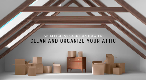 An Efficient Guide on How to Clean and Organize Your Attic