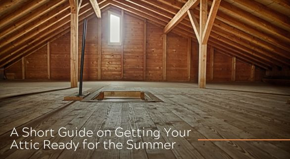 A Short Guide to Getting Your Attic Ready for the Summer