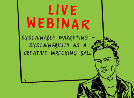 "July 1st, New webinar: ""Sustainability as a creative wrecking ball""."