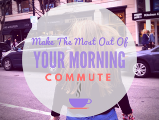 Make The Most Out Of Your Morning Commute