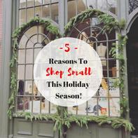 5 Reasons to Shop Small This Holiday Season!