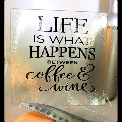 Life is what happens b/t coffee & wine cutting board, trivet or coaster