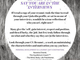 BE WHO YOU SAY YOU ARE IN THE INTERVIEWS.