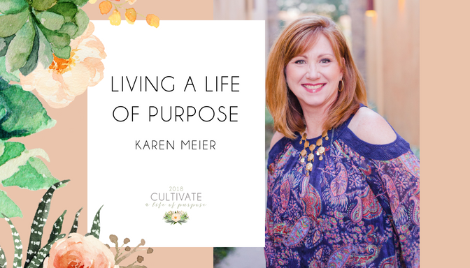 Karen Meier, Living a life of purpose, Cultivate, women's conference, el dorado hills, rolling hills church, rolling hills christian church