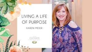 Karen Meier, Living a life of purpose, Cultivate, women's conference, el dorado hills, rolling hills church, rolling hills christian church