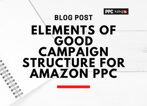 Elements of Good Campaign Structure for Amazon PPC