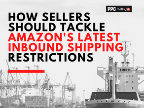 How Sellers Should Tackle Amazon's Latest Inbound Shipping Restrictions
