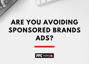 Are you avoiding Sponsored Brands Ads?