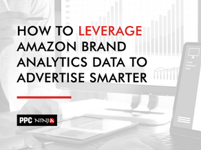 How to Leverage Amazon Brand Analytics Data to Advertise Smarter