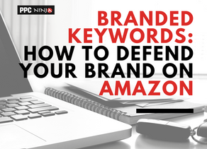 Branded Keywords: How to Defend Your Brand on Amazon