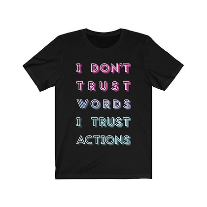 I Don't Trust Words I Trust Actions
