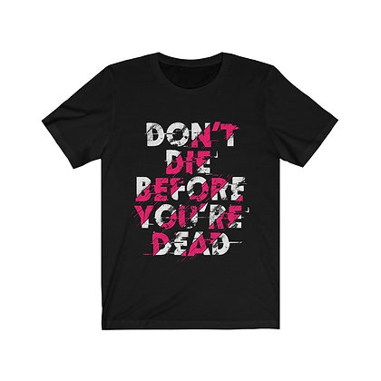 Dont Die Before You're Dead
