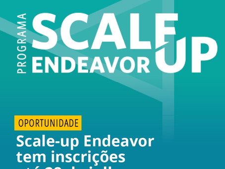 Oportunidade/ Scale-up Endeavor inscrições até 28 de julho
