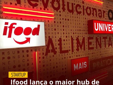 Ifood lança o maior hub de foodtech da América Latina