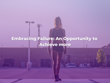 Embracing Failure: An Opportunity to Achieve more
