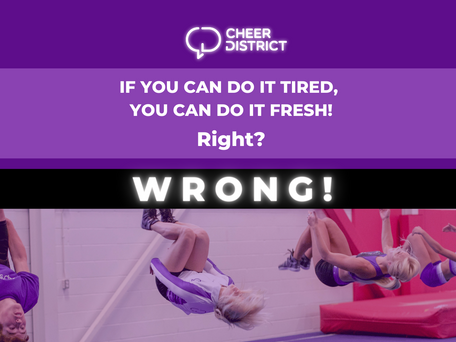 If you can do it tired, you can do it fresh! Right? WRONG!