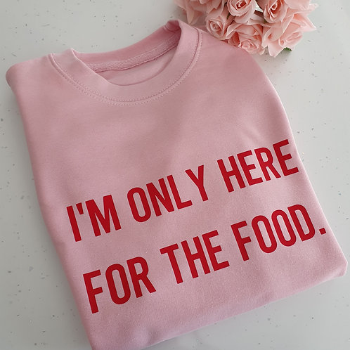 I'm Only Here For The Food Sweater.