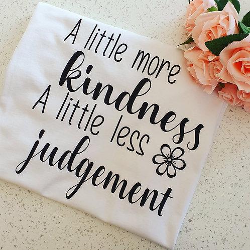 A Little More Kindness A Little Less Judgement T-Shirt