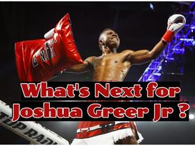 What's Next for Joshua Greer Jr ?
